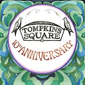 Play & Download 10 Years of Tompkins Square: Some That You Recognize, Some That You've Hardly Even Heard Of by Various Artists | Napster