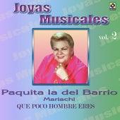 Play & Download Joyas Musicales, Vol. 2: Que Poco Hombre Eres by Paquita La Del Barrio | Napster