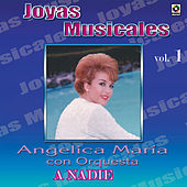 Joyas Musicales, Vol. 1: A Nadie von Angelica Maria