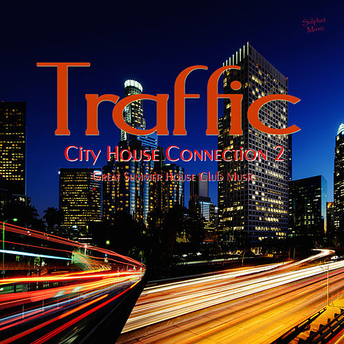 Traffic city house connection 2 great summer for Great house music