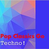 Play & Download Pop Classics Go Techno! by Various Artists | Napster