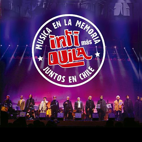 Play & Download Inti Mas Quila - Musica en la Memoria, Juntos en Chile, Vol. 2 by Inti-Illimani | Napster