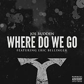Play & Download Where Do We Go (feat. Eric Bellinger) by Joe Budden | Napster