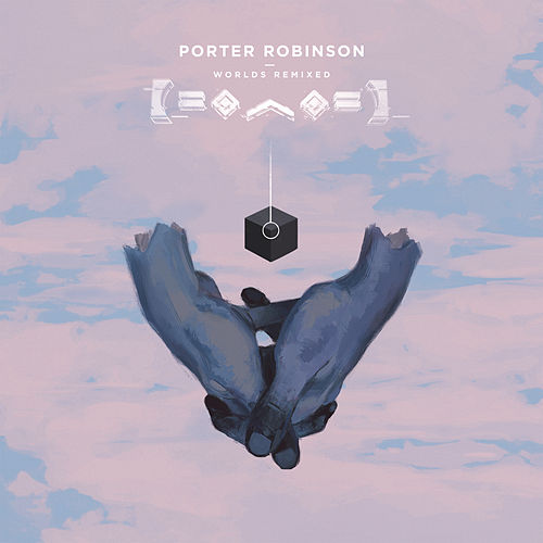 Play & Download Worlds Remixed by Porter Robinson | Napster
