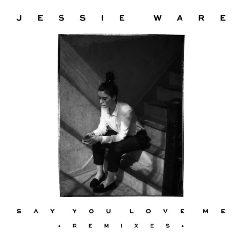Say You Love Me (Remixed) by Jessie Ware