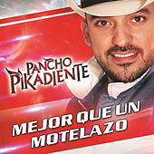 Play & Download Mejor Que Un Motelazo by Pancho Pikadiente | Napster