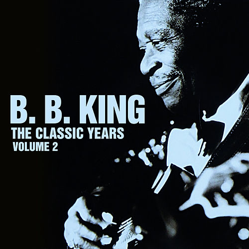 Play & Download The Classic Years, Vol. 2 by B.B. King | Napster