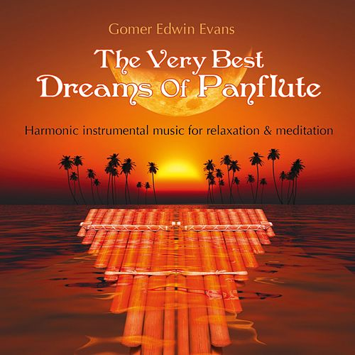 Play & Download The Very Best Dreams of Panflute by Gomer Edwin Evans | Napster
