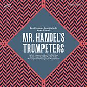 Play & Download Mr. Handel's Trumpeters by Barocktrompeten Ensemble Berlin and Johann Plietzsch | Napster