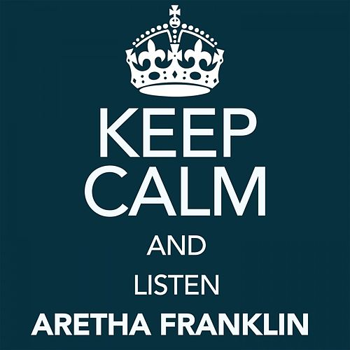 Keep Calm and Listen Aretha Franklin de Aretha Franklin