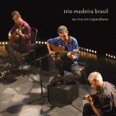 Ao Vivo Em Copacabana by Trio Madeira Brasil