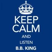 Keep Calm and Listen B.B. King de B.B. King