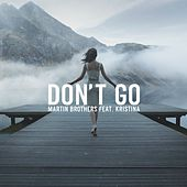 Play & Download Don't Go (feat. Kristina) - Single by Martin Brothers | Napster