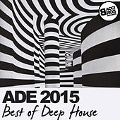Play & Download ADE 2015 Best of Deep House by Various Artists | Napster
