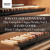 Play & Download Johann Sebastian Bach: The Complete Organ Works Vol. 1 – Trinity College Chapel, Cambridge by David Goode | Napster