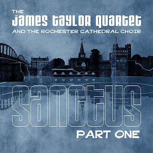 Play & Download Sanctus Part One by James Taylor Quartet | Napster