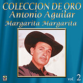 Play & Download Coleccion de Oro, Vol. 2: Margarita Margarita by Antonio Aguilar | Napster