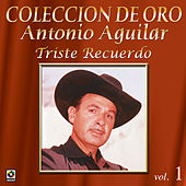 Play & Download Colección de Oro, Vol. 1: Triste Recuerdo by Antonio Aguilar | Napster