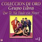 Play & Download Colección de Oro Vol. 3 Que Te Ha Dado Esa Mujer by Grupo Libra | Napster