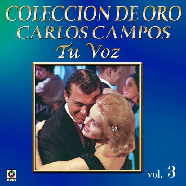 Resultado de imagen para Carlos Carlos Campos - Coleccion de Oro_ Vol. 3_ Tu Voz