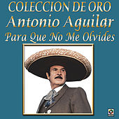 Play & Download Colección de Oro para Que No Me Olvides by Antonio Aguilar | Napster