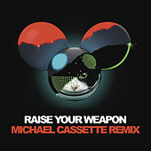 Raise Your Weapon (Michael Cassette Remix) by Deadmau5