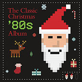 Play & Download The Classic Christmas '80s Album by Various Artists | Napster