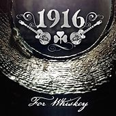 For Whiskey by 1916