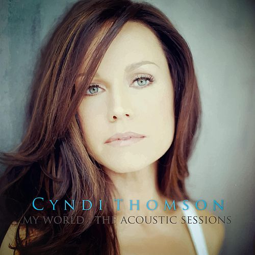 Play & Download My World: The Acoustic Sessions by Cyndi Thomson | Napster
