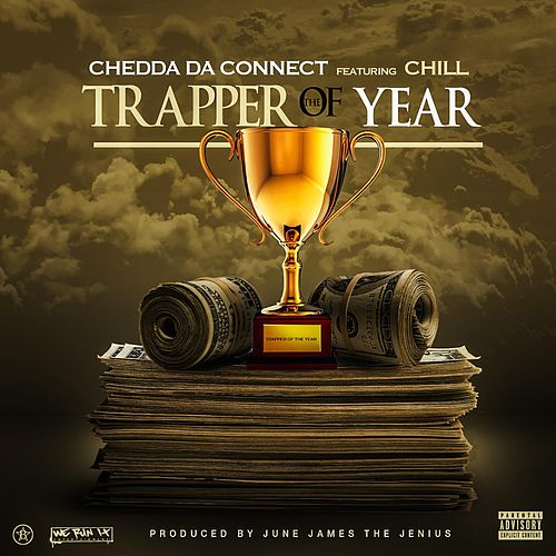 Trapper of the Year (feat. Chill) by Chedda Da Connect