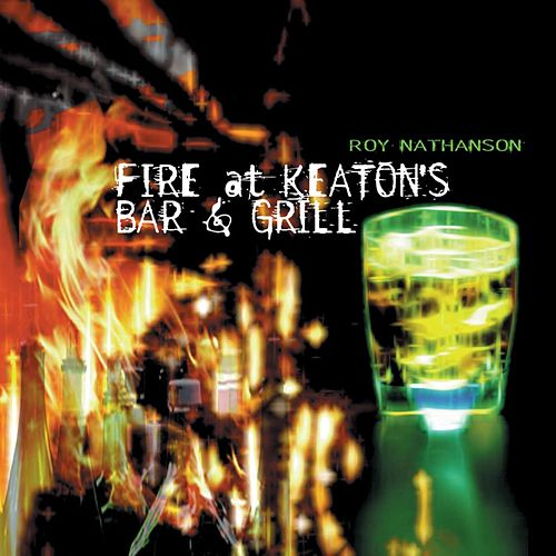 Fire At Keaton's Bar & Grill by Roy Nathanson