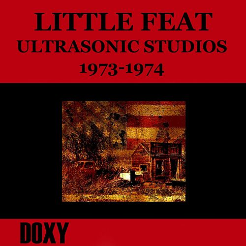 Ultrasonic Studios, 1973-1974 (Doxy Collection, Remastered, Live on Fm Broadcasting) von Little Feat