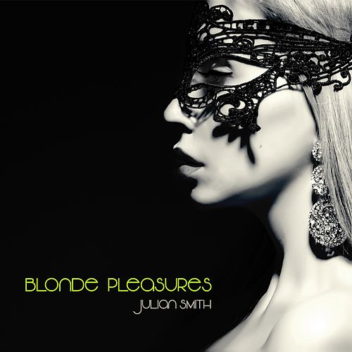Play & Download Blonde Pleasures by Julian Smith | Napster