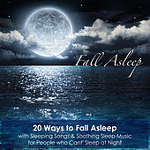 Fall Asleep - 20 Ways to Fall Asleep with Sleeping Songs & Soothing Sleep Music for People who Cant' Sleep at Night by Soothing Music for Sleep Academy