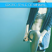 Play & Download Erotic Style of Minimal by Various Artists | Napster