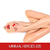 Play & Download Minimal Heroes 2015 by Various Artists | Napster