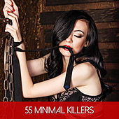 Play & Download 55 Minimal Killers by Various Artists | Napster