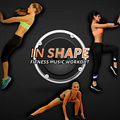 Play & Download In Shape - Fitness Music Workout, Aerobic, Running, Cardio, Weight Lifting by Various Artists | Napster
