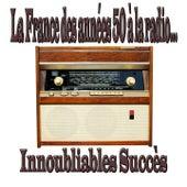 Play & Download La France des années 50 à la radio... (Innoubliables succès) by Various Artists | Napster