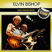 Elvin Bishop San Francisco Live by Elvin Bishop