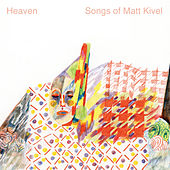 Play & Download Heaven, Songs of Matt Kivel by Various Artists | Napster