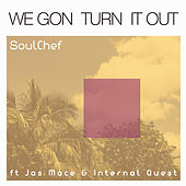 Play & Download We Gon Turn It Out by SoulChef | Napster
