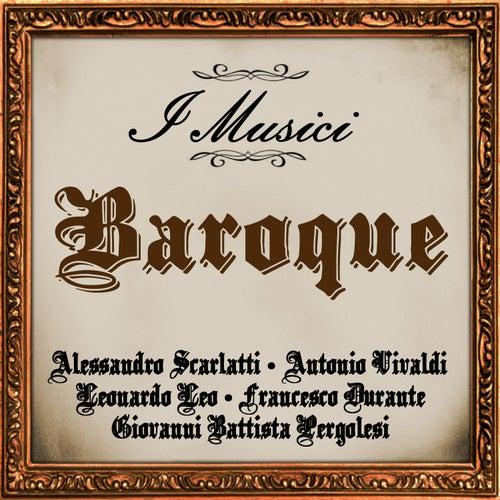 Play & Download Baroque: Alessandro Scarlatti - Antonio Vivaldi - Leonardo Leo - Francesco Durante - Giovanni Battista Pergolesi by I Musici | Napster