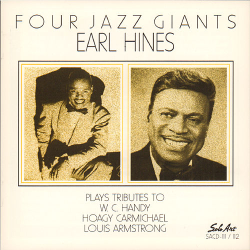 Play & Download Four Jazz Giants: Earl Hines Plays Tributes to W.C. Handy, Hoagy Carmichael, Louis Armstrong by Earl Fatha Hines | Napster
