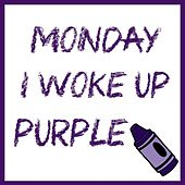 Play & Download Monday I Woke Up Purple by Steve Weeks | Napster
