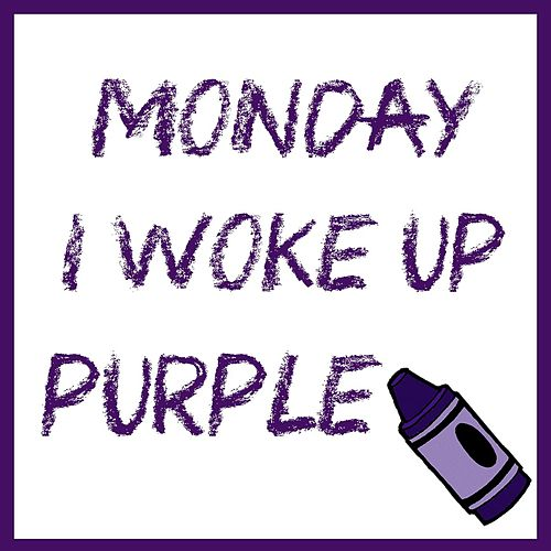 Monday I Woke Up Purple by Steve Weeks