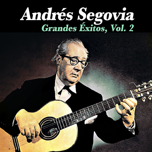 Play & Download Grandes Éxitos, Vol. 2 by Andres Segovia | Napster