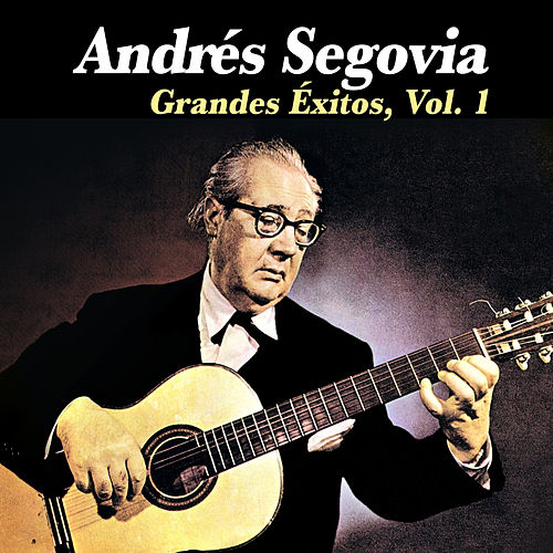 Play & Download Grandes Éxitos, Vol. 1 by Andres Segovia | Napster