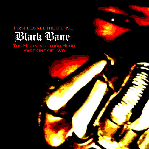 Play & Download Black Bane the Misunderstood Hero, Pt. 1 by First Degree The D.E. | Napster