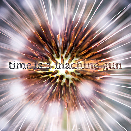 Time Is a Machine Gun by A Shoreline Dream